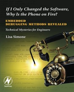 If I Only Changed the Software, Why is the Phone on Fire?: Embedded Debugging Methods Revealed: Technical Mysteries for Engineers-cover