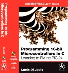 Programming 16-Bit PIC Microcontrollers in C: Learning to Fly the PIC 24 (Paperback)-cover