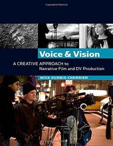 Voice and Vision:  A Creative Approach to Narrative Film and DV Production-cover