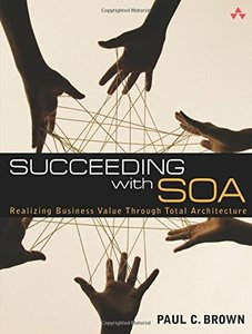 Succeeding with SOA: Realizing Business Value Through Total Architecture-cover