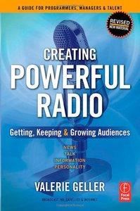 Creating Powerful Radio: Getting, Keeping and Growing Audiences (Paperback)