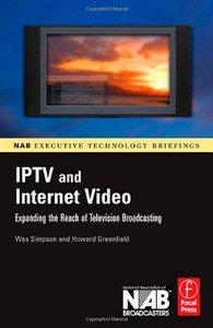 IPTV and Internet Video: Expanding the Reach of Television Broadcasting(paper)-cover