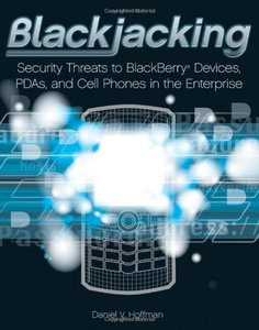 Blackjacking: Security Threats to BlackBerry Devices, PDAs, and Cell Phones in the Enterprise-cover