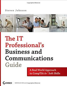 The IT Professional's Business and Communications Guide: A Real-World Approach to CompTIA A+ Soft Skills-cover