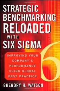 Strategic Benchmarking Reloaded with Six Sigma: Improving Your Company's Performance Using Global Best Practice (Hardcover)-cover