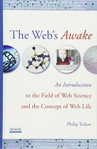 The Web's Awake: An Introduction to the Field of Web Science and the Concept of Web Life-cover