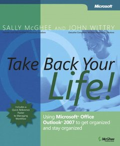 Take Back Your Life!: Using Microsoft  Office Outlook 2007 to Get Organized and Stay Organized-cover