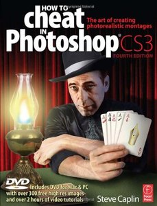 How to Cheat in Photoshop CS3: The art of creating photorealistic montages, 4/e-cover