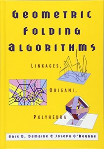 Geometric Folding Algorithms: Linkages, Origami, Polyhedra-cover