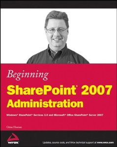 Beginning SharePoint 2007 Administration: Windows SharePoint Services 3.0 and Microsoft Office SharePoint Server 2007 (Paperback)-cover