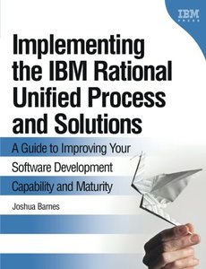 Implementing the IBM Rational Unified Process and Solutions: A Guide to Improving Your Software Development Capability and Maturity-cover