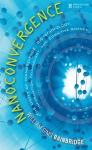 Nanoconvergence: The Unity of Nanoscience, Biotechnology, Information Technology and Cognitive Science (Paperback)-cover