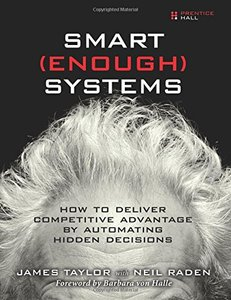 Smart Enough Systems: How to Deliver Competitive Advantage by Automating Hidden Decisions-cover
