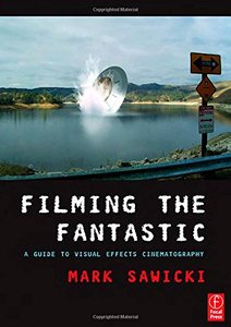 Filming the Fantastic: A Guide to Visual Effects Cinematography (Paperback)-cover