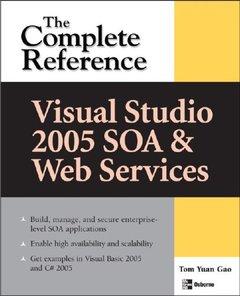 Visual Studio 2005 SOA & Web Services: The Complete Reference (Complete Reference Series)