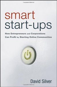 Smart Start-Ups: How Entrepreneurs and Corporations Can Profit by Starting Online Communities-cover