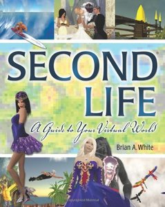 Second Life: A Guide to Your Virtual World-cover