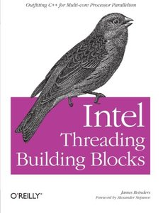 Intel Threading Building Blocks: Outfitting C++ for Multi-core Processor Parallelism (Paperback)-cover