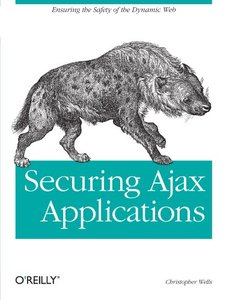 Securing Ajax Applications: Ensuring the Safety of the Dynamic Web-cover