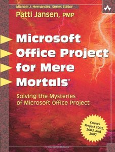 Microsoft Office Project for Mere Mortals: Solving the Mysteries of Microsoft Office Project-cover