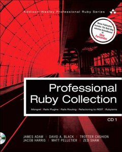 Professional Ruby Collection: Mongrel, Rails Plugins, Rails Routing, Refactoring to REST, and Rubyisms CD1