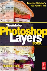 The Adobe Photoshop Layers Book: Harnessing Photoshop's Most Powerful Tool, covers Photoshop CS3-cover