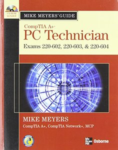 Mike Meyers' A+ Guide: PC Technician (Exams 220-602, 220-603, & 220-604), 2/e (Paperback)-cover