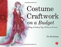 Costume Craftwork on a Budget: Clothing, 3-D Makeup, Wigs, Millinery & Accessories-cover