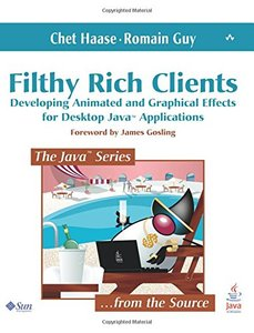 Filthy Rich Clients: Developing Animated and Graphical Effects for Desktop Java Applications (Paperback)-cover