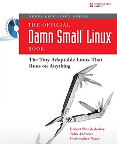 The Official Damn Small Linux Book: The Tiny Adaptable Linux That Runs on Anything-cover