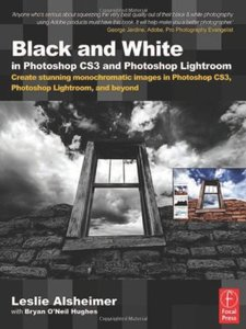 Black and White in Photoshop CS3 and Photoshop Lightroom: Create stunning monochromatic images in Photoshop CS3, Photoshop Lightroom and Beyond-cover