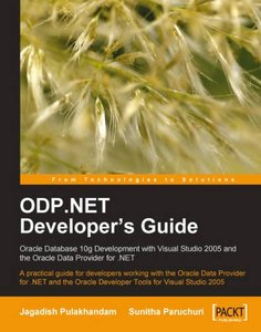 ODP.NET Developer's Guide: Oracle Database 10g Development with Visual Studio 2005 and the Oracle Data Provider for .NET-cover