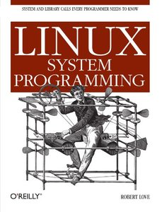 Linux System Programming: Talking Directly to the Kernel and C Library-cover