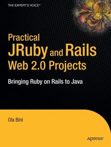 Practical JRuby on Rails Web 2.0 Projects: Bringing Ruby on Rails to Java-cover