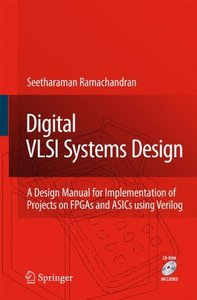 Digital VLSI Systems Design: A Design Manual for Implementation of Projects on FPGAs and ASICs using Verilog (Hardcover)