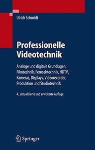 Professionelle Videotechnik: Analoge und digitale Grundlagen, Filmtechnik, Fernsehtechnik, HDTV,Kameras, Displays, Videorecorder,Produktion und Studiotechnik (Hardcover)