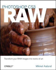 Photoshop CS3 Raw: Get the Most Out of the Raw Format with Adobe Photoshop, Camera Raw, and Bridge-cover