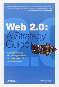 Web 2.0: A Strategy Guide: Making Web 2.0 Work