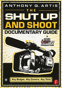 The Shut Up and Shoot Documentary Guide: A Down & Dirty DV Production-cover