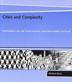 Cities and Complexity: Understanding Cities with Cellular Automata, Agent-Based Models, and Fractals (Paperback)-cover