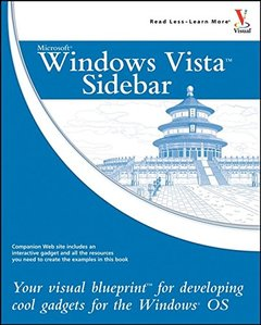 Windows Vista Sidebar: Your Visual Blueprints to Developing Cool Gadgets for the Windows OS