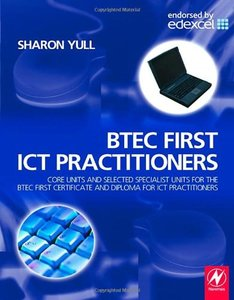 BTEC First ICT Practitioners: Core units and selected specialist units for the BTEC First Certificate and Diploma for ICT Practitioners-cover