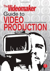 The Videomaker Guide to  Video Production, 4/e (Paperback)