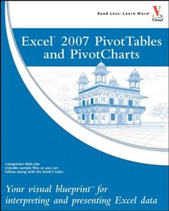 Excel 2007 PivotTables and PivotCharts: Your visual blueprint for interpreting and presenting Excel data