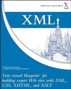 XML: Your visual blueprint for building expertwebsites with XML, CSS, XHTML, and XSLT-cover