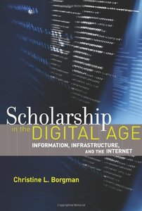 Scholarship in the Digital Age: Information, Infrastructure, and the Internet-cover