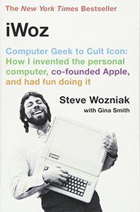 iWoz: Computer Geek to Cult Icon: How I Invented the Personal Computer, Co-founded Apple, and Had Fun Doing It-cover