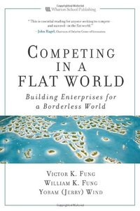 Competing in a Flat World: Building Enterprises for a Borderless World (Hardcover)-cover