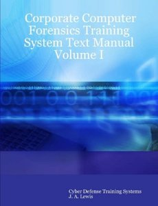 Corporate Computer Forensics Training System Text Manual Volume I-cover