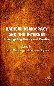 Radical Democracy and the Internet: Interrogating Theory and Practice-cover